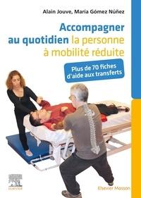 Alain Jouve et Maria Gomez Nunez - Accompagner au quotidien la personne à mobilité réduite - Plus de 70 fiches d'aide aux transferts.