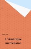 Alain Joxe - L'Amérique mercenaire.