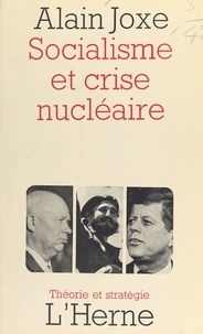 Alain Joxe - Socialisme et crise nucléaire.