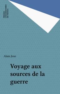 Alain Joxe - Voyage aux sources de la guerre.