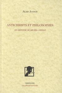 Alain Jugnon - Antichrists et philosophes - En défense de Michel Onfray.