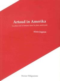 Alain Jugnon - Artaud in Amerika - La place de la femme dans le plan américain.