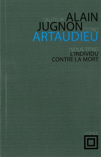 Alain Jugnon - Artaudieu - L'individu contre la mort.