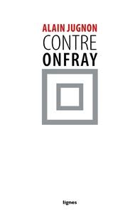 Alain Jugnon - Contre Onfray.