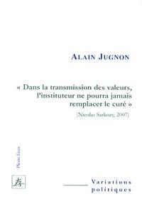Alain Jugnon - Dans la transmission des valeurs, l'instituteur ne pourra jamais remplacer le curé - (Nicolas Sarkozy, 2007).