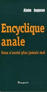 Alain Jugnon - Encyclique anale - Vous n'aurez plus jamais mal.