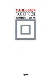Alain Jugnon - Folie & poésie, selon Deleuze et Guattari (Le septième chant de Maldoror).