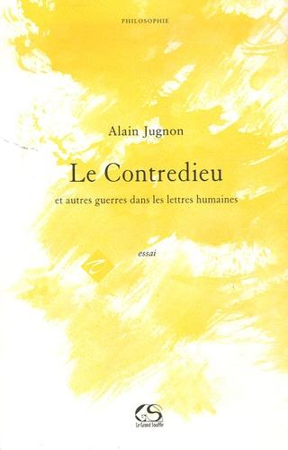 Alain Jugnon - Le Contredieu - Et autres guerres dans les lettres humaines.