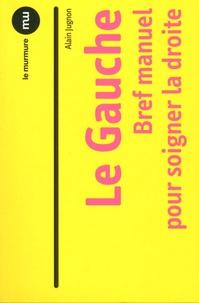 Alain Jugnon - Le Gauche - Bref manuel pour soigner la droite.