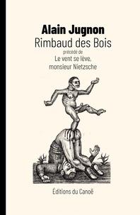 Alain Jugnon - Rimbaud des Bois.