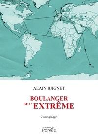 Alain Juignet - Boulanger de l'extrême.