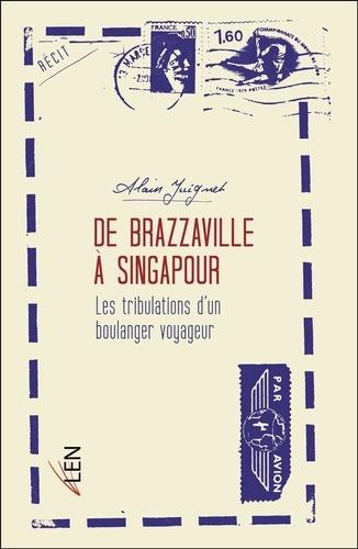 De Brazzaville à Singapour. Les tribulations d'un boulanger voyageur