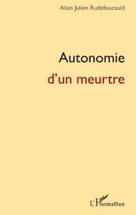 Alain-Julien Rudefoucauld - Autonomie d'un meurtre.