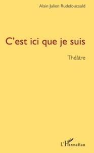 Alain-Julien Rudefoucauld - C'est ici que je suis.