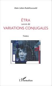 Alain-Julien Rudefoucauld - Etra suivie de Variations conjugales.