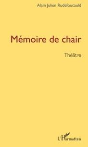 Alain-Julien Rudefoucauld - Mémoire de chair.