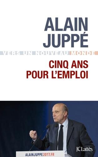 Alain Juppé - Cinq ans pour l'emploi.