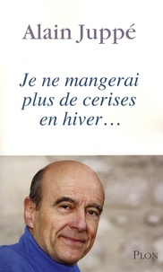 Alain Juppé - Je ne mangerai plus de cerises en hiver....
