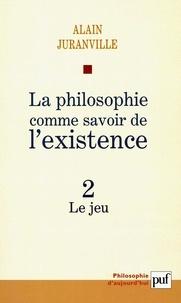 Alain Juranville - La philosophie comme savoir de l'existence - Tome 2, Le jeu.