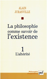Alain Juranville - La philosophie comme savoir de l'existence - Tome 1, L'altérité.
