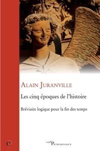 Alain Juranville - Les cinq époques de l'histoire - Bréviaire logique pour la fin des temps.