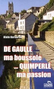 Alain Kerhervé - De Gaulle, ma boussole ; Quimperlé, ma passion.