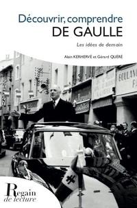 Alain Kerhervé et Gérard Quéré - Découvrir, comprendre de Gaulle - Les idées de demain.