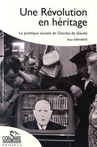 Alain Kerhervé - Une Révolution en héritage - La politique sociale de Charles de Gaulle.