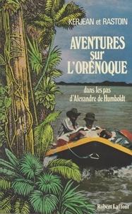 Alain Kerjean et Alain Rastoin - Aventures sur l'Orénoque - Dans les pas d'Alexandre de Humboldt.