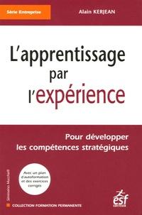 Alain Kerjean - L'apprentissage par l'expérience - Pour développer les compétences humaines stratégiques.