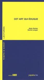 Alain Kerlan et Samia Langar - Cet art qui éduque.