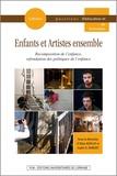 Alain Kerlan et André-D Robert - Enfants et Artistes ensemble - Recomposition de l'enfance, refondation des politiques de l'enfance.