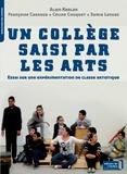 Alain Kerlan et Françoise Carraud - Un collège saisi par les arts - Essai sur une expérimentation de classe artistique.