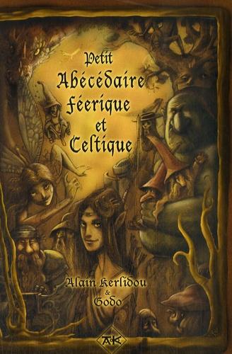 Alain Kerlidou - Petit abécédaire féérique et celtique - Comment comprendre les fées, gnomes et autres êtres féériques.