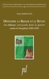 Alain Kersuzan - Défendre la Bresse et le Bugey - Les châteaux savoyards dans la guerre contre le Dauphiné (1282-1355).