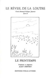 Alain Kervern - Le réveil de la Loutre - Grand Almanach poétique japonais, livre 2 : Le Printemps.