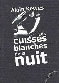 Alain Kewes - Les cuisses blanches de la nuit.