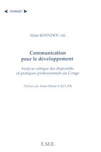 Alain Kiyindou - Communication pour le développement - Analyse critique des dispositifs et pratiques professionnels au Congo.