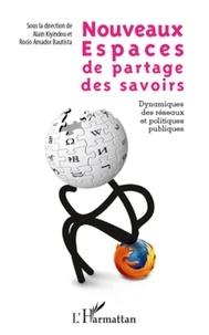 Alain Kiyindou et Rocio Amador Bautista - Nouveaux espaces de partage des savoirs - Dynamiques des réseaux et politiques publiques.