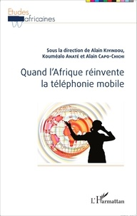 Alain Kiyindou et Kouméalo Anaté - Quand l'Afrique réinvente la téléphonie mobile.