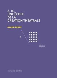 Alain Knapp - A.K., une école de la création théâtrale.