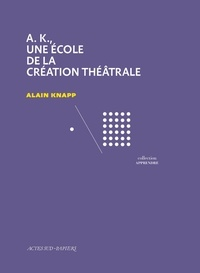 Alain Knapp - A. K., une école de la création théâtrale.