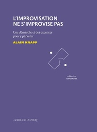Alain Knapp - L'improvisation ne s'improvise pas - Une démarche et des exercices pour y parvenir.