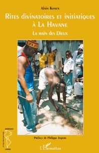 Alain Konen - Rites divinatoires et initiatiques à La Havane - La main des Dieux.