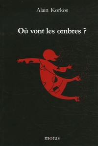 Alain Korkos - Où vont les ombres ?.