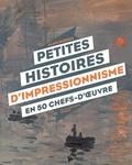 Alain Korkos - Petites histoires d'impressionnisme en 50 chefs-d'oeuvre.