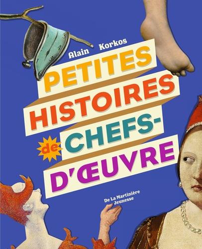 Alain Korkos - Petites histoires de chefs-d'oeuvre.