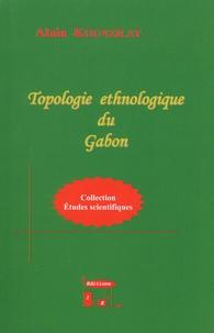 Alain Kounzilat - Topologie ethnologique du Gabon.