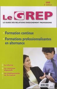 Alain Kressmann et  Collectif - Le GREP Le guide des relations enseignement professions 2005 - Formation Continue et Formations professionnalisantes en alternance.