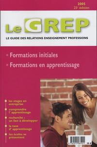 Alain Kressmann et  Collectif - Le GREP Le guide des relations enseignement professions 2005 - Formations Initiales et en Apprentissage.
